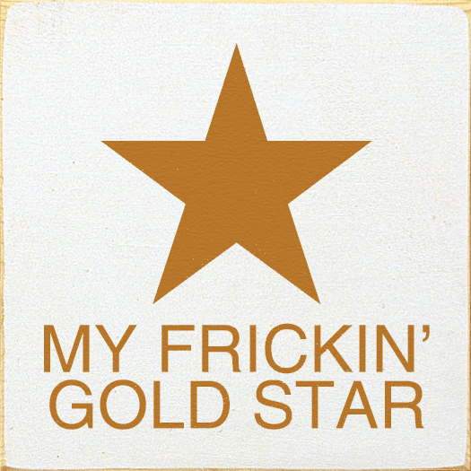 Funny Sign...My Frickin' Gold Star (Star Graphic)