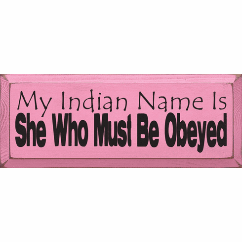 Funny Sign...My Indian Name Is She Who Must Be Obeyed