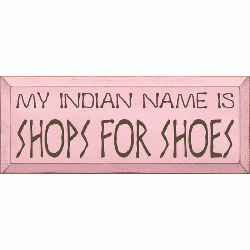Funny Sign...My Indian Name Is Shops For Shoes