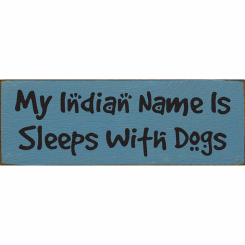 Funny Sign...My Indian Name Is Sleeps With Dogs