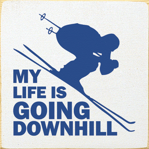 Funny Sign...My Life Is Going Downhill. (Skiing Silhouette)