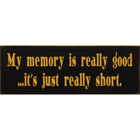 Funny Sign...My Memory Is Really Good...It's Just Really Short