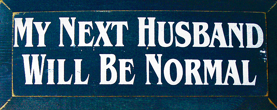 Funny Sign...My Next Husband Will Be Normal