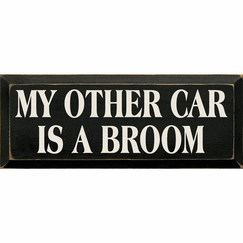 Funny Sign...My Other Car Is A Broom