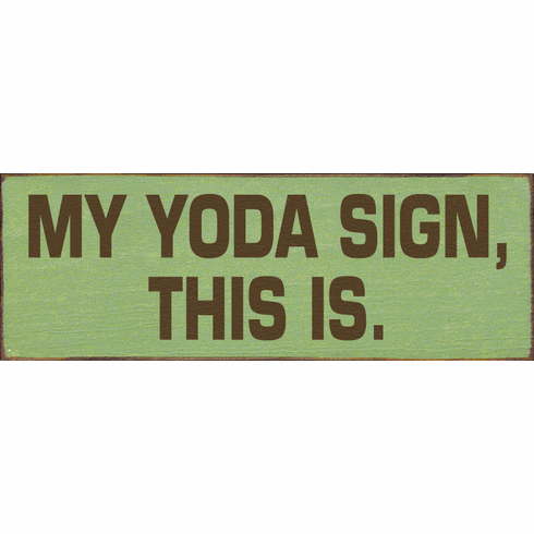 Funny Sign...My Yoda Sign, This Is