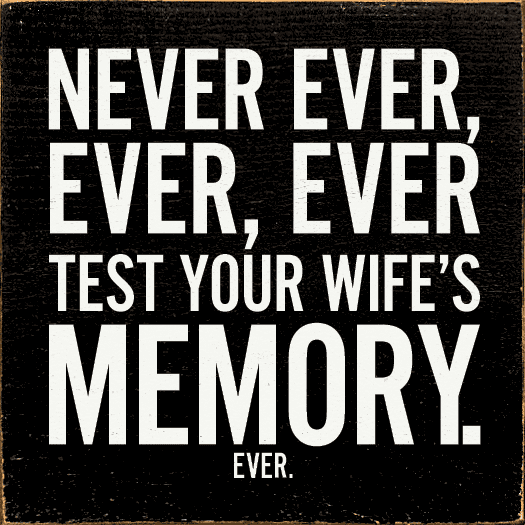 Funny Sign...Never Ever, Ever, Ever Test Your Wife's Memory. Ever