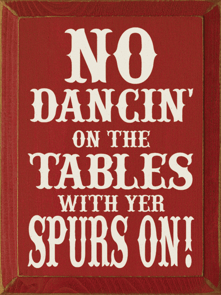 Funny Sign...No Dancin' On The Tables With Yer Spurs On