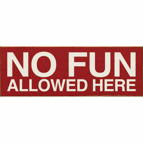 Funny Sign...No Fun Allowed Here