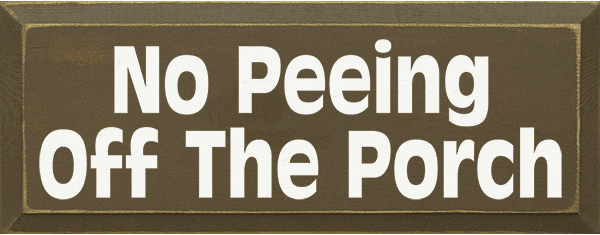 Funny Sign...No Peeing Off The Porch