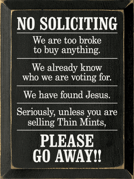 Funny Sign...No Soliciting - We Are Too Broke To Buy Anything