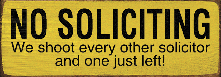 Funny Sign...No Soliciting - We Shoot Every Other Solicitor And One Just Left