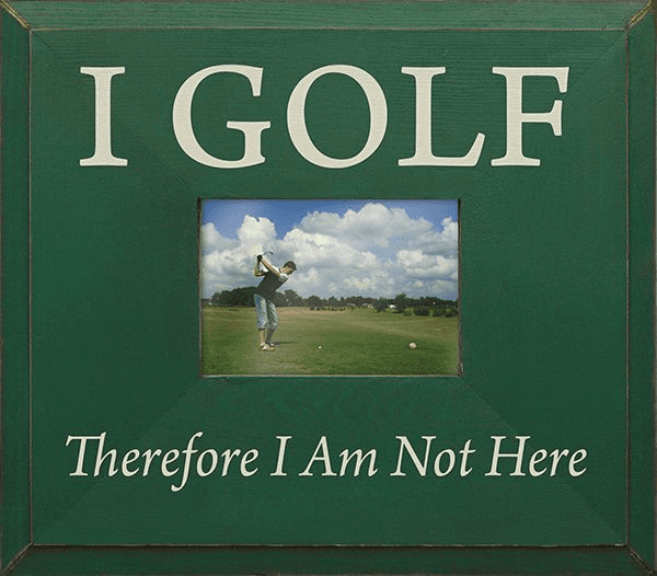 I Golf - Therefore I Am Not Here...Frame