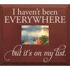 I Haven't Been Everywhere - But It's on My List...Frame