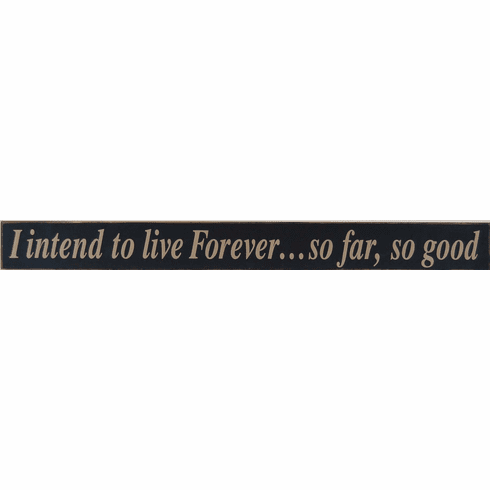 I Intend To Live Forever, So Far So Good