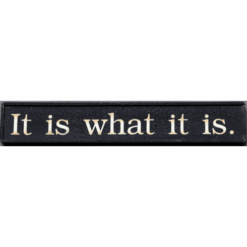 It Is What It Is - Office Sign