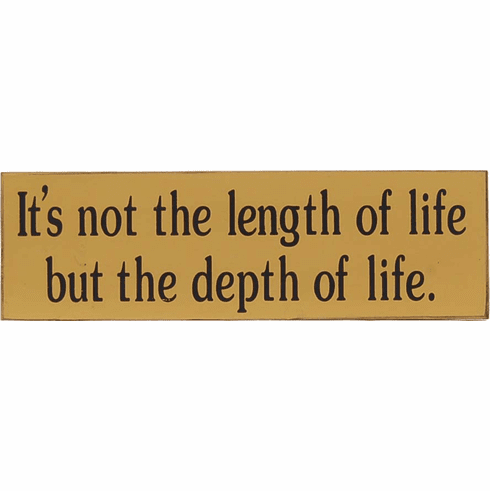 It's Not The Length of Life - Depth of Life - Inspirational Sign