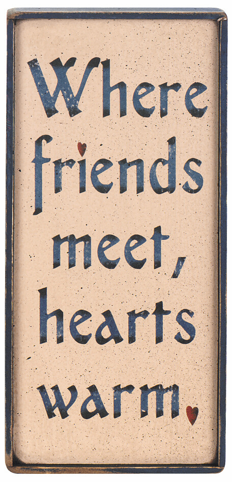 Rustic Art - Where friends meet, hearts warm