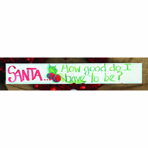 Santa... How Good I Have to be? Merry Christmas Sign, 32in x 6in