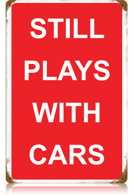 Still Plays With Cars - Car Enthusiast Sign