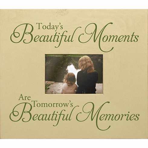 Today's Beautiful Moments are Tomorrow's Beautiful Memories Frame