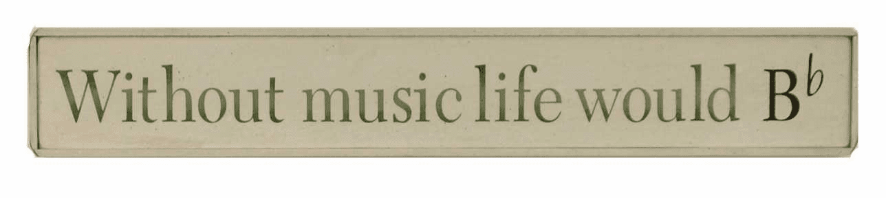 Without music life would b (Flat)