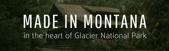 Made in Montana in the heart of Glacier National Park