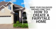 Make Your Childhood Dreams Come True: How To Create a Fairytale Home