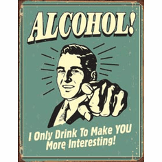 Alcohol - You Interesting Tin Sign
