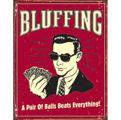Bluffing - Pair of Balls Tin Sign