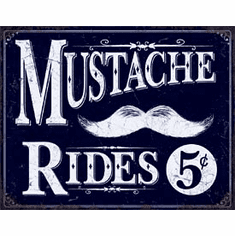 Mustache Rides Tin Signs