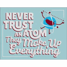 Never Trust an Atom Tin Signs