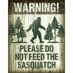 Sasquatch - Don't Feed Tin Signs