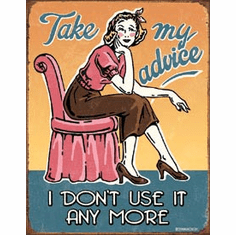 Take My Advice Tin Signs