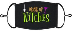 """Drink Up Witches"" Fabric Face Mask"
