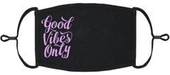 """""""Good Vibes Only"""" Fabric Face Mask"""