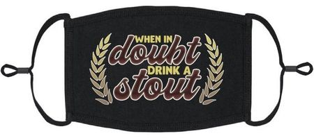 """XLARGE """"When In Doubt Drink A Stout"""" Fabric Face Mask"""