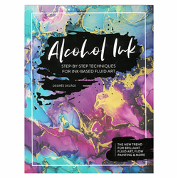 Alcohol Ink: Step-By-Step Techniques for Ink-Based Fluid Art Book