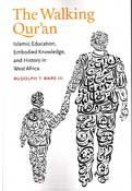 The Walking Qur'an: Islamic Education, Embodied Knowledge, and History in West Africa