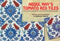 Abdul Hay's Tomato Red Tiles : Early Ottoman Tile-Making
