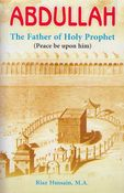 Abdullah: The Father of Holy Prophet ﷺ