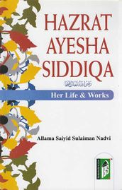 Hazrat Ayesha Siddiqa : Her Life and Works