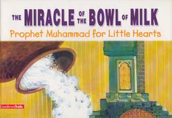 Prophet Muhammad for Little Hearts: A Miracle of the Bowl of Milk (SC)