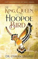 The Chronicles of Bani Israil: The King, the Queen, and the Hoopoe Bird