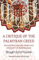 A Critique of the Palmyran Creed: Deconstructing Ibn Taymiyya's Theology of Resemblance