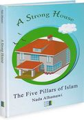 A Strong House : The Five Pillars of Islam
