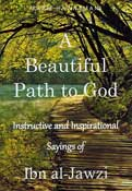 Beautiful Path to God:  Instructive and Inspirational Sayings of Ibn al- Jawzi