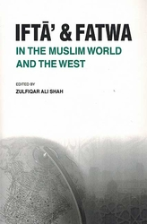 Ifta and Fatwa in the Muslim World and the West