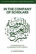 In the Company of Scholars : a Commentary on al-Nawawī's Forty Ḥadīth