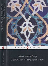 Islamic Mystical Poetry: Sufi verse from the mystics to Rumi