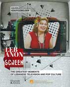 Lebanon on Screen: The Greatest Moments of Lebanese Television and Pop Culture